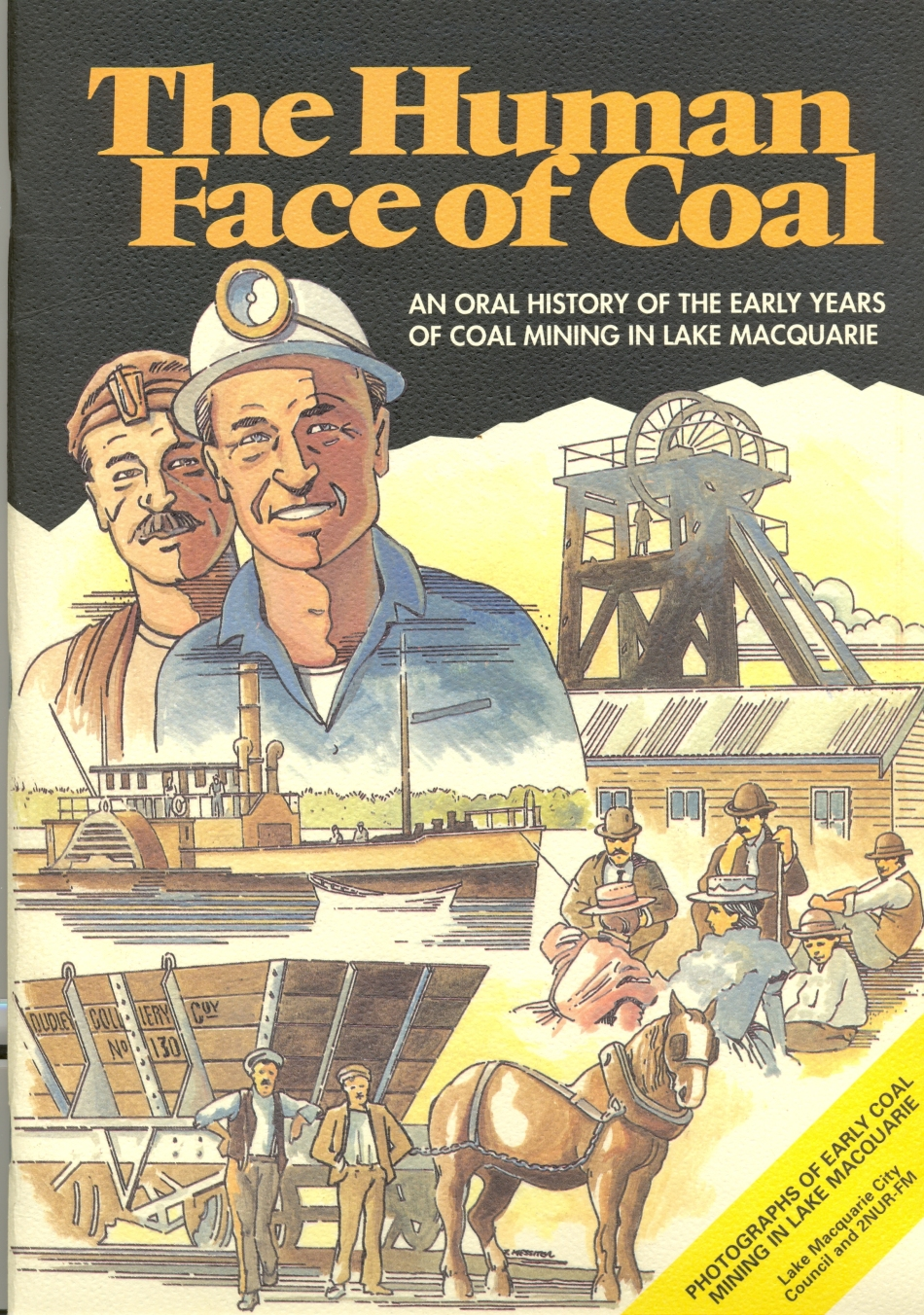The Human Face of Coal: an oral history of the early years of coal mining in Lake Macquarie.